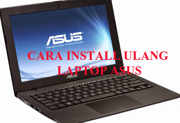 CARA INSTALL ULANG LAPTOP ASUS X4XX SERIES WINDOWS 7