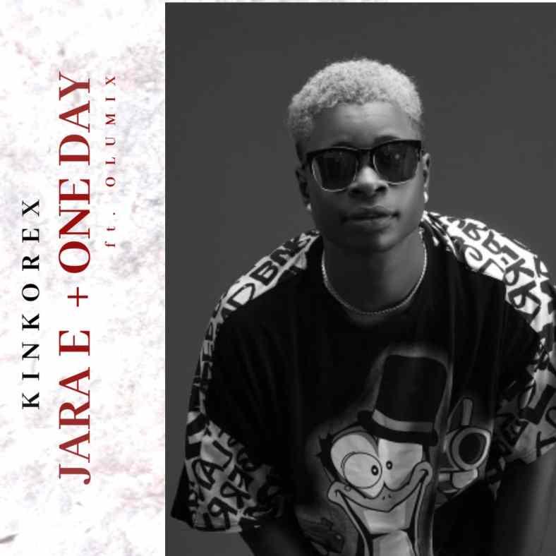 MUSIC: Kinkorex – Jara E + One Day #Arewapublisize