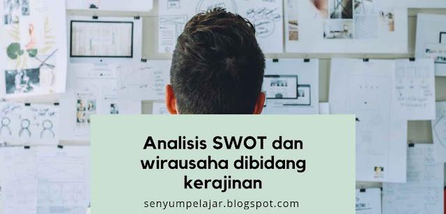 Analisis SWOT dan wirausaha dibidang kerajinan