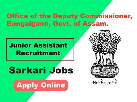 Junior Assistant Recruitment under Office of the Deputy Commissioner, Bongaigaon, Assam.