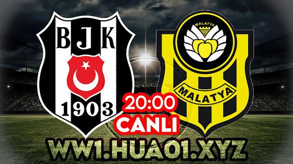 Beşiktaş – Yeni Malatyaspor maçını canlı izle