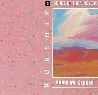 Worship Songs Of The Vineyard-Vol 5-Draw Me Closer-