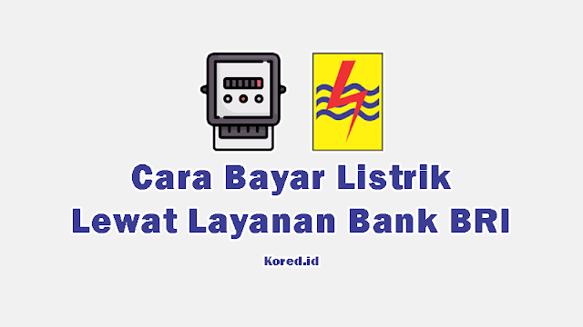 Cara Bayar Listrik Lewat Layanan BANK BRI Terbaru