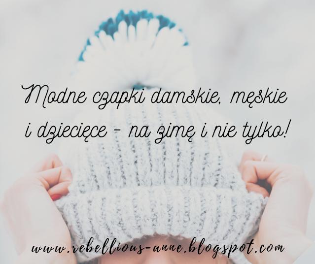 Modne czapki damskie, męskie i dziecięce  - na zimę i nie tylko!