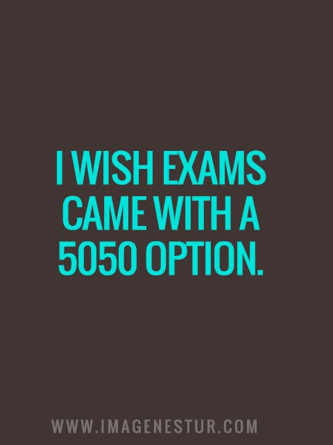 I wish exams came with a 5050 option.