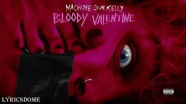 Bloody Valentine Lyrics - Machine Gun Kelly