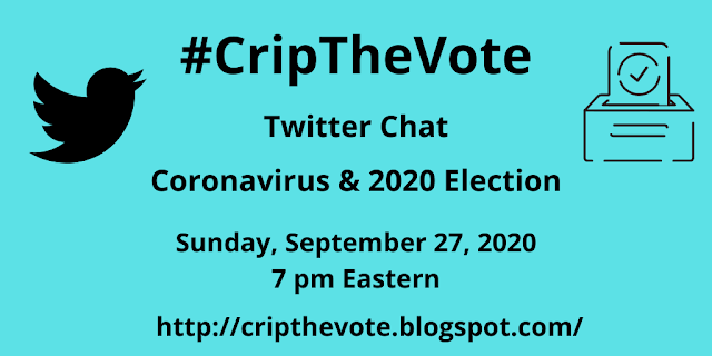 Aqua graphic with a black Twitter bird icon on the left and a ballot box on the right. Black text reads: #CripTheVote Twitter Chat Coronavirus & 2020 Election - Sunday, September 27, 2020, 7 PM Eastern - http:cripthevote.blogspot.com