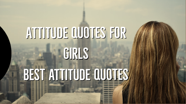Girls Attitude Quotes | Top 50+ best attitude quotes for girls with HD images for instagram, facebook captions must read