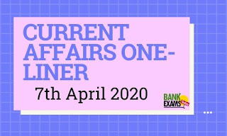 Current Affairs One-Liner: 7th April 2020
