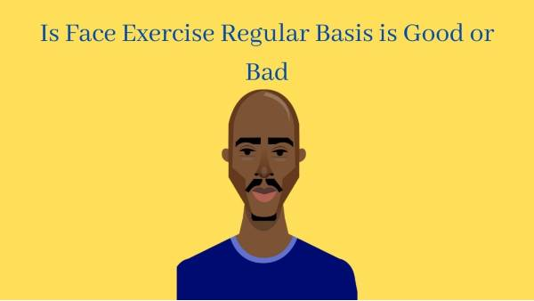 Face exercise regular basis is good or bad
