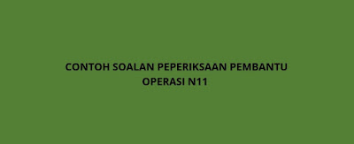 Contoh Soalan Peperiksaan Pembantu Operasi N11