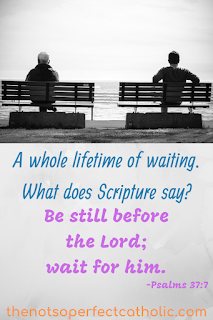 "picture of an elderly man on a bench and a younger man on a bench next to him. Text under the picture ""A whole lifetime of waiting. What does Scripture say? followed by Psalms 37:7"""