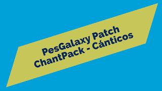 PES 2017 Chant Pack untuk PES Galaxy Patch 1.11
