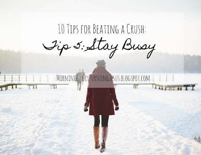 10 Tips for Beating a Crush Stay Busy