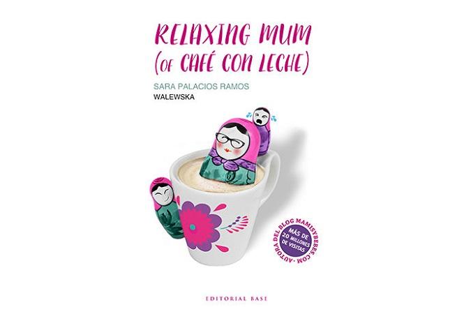 Relaxing Mum (of café con leche) - Sara Palacios Ramos
