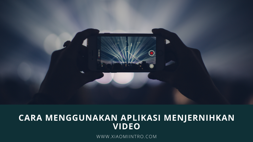 Cara Menggunakan Aplikasi Menjernihkan Video