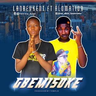 [Music] Lanreykent Ft. Alomation – Gbemisoke