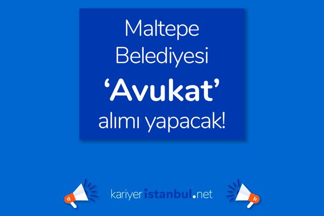 Maltepe Belediyesi avukat alımı yapacak. İlan başvuru şartları neler? Maltepe Belediyesi iş başvurusu nasıl yapılır? Detaylar kariyeristanbul.net'te!