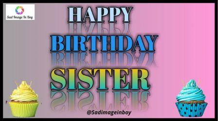 Happy Birthday Sister Images, Quotes, Pictures, And Photos For WhatsApp