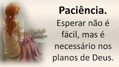 Paciência. Esperar não é fácil, mas é necessário nos planos de Deus.