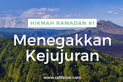 Menguak Hikmah Ramadan (Bagian 1): Menegakkan Kejujuran
