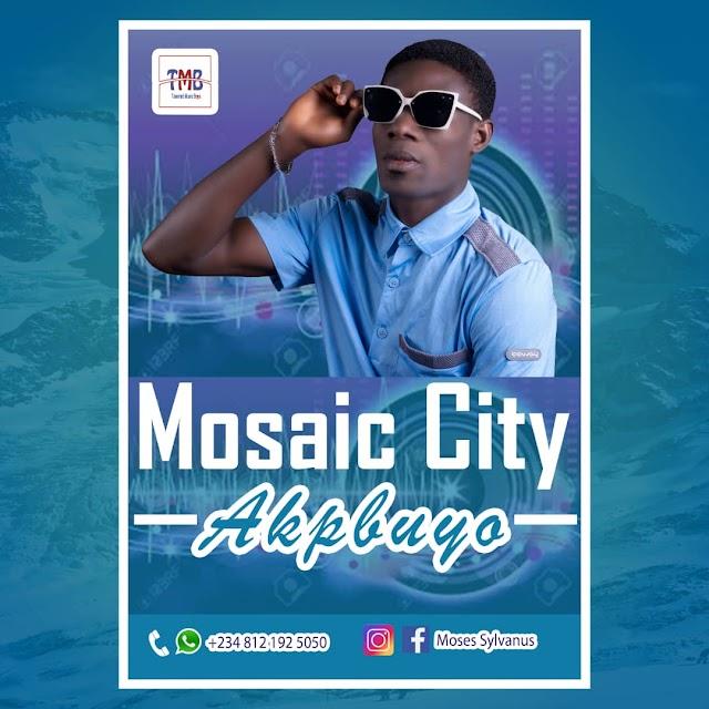 MUSIC: Mosaic City - Akpbuyo