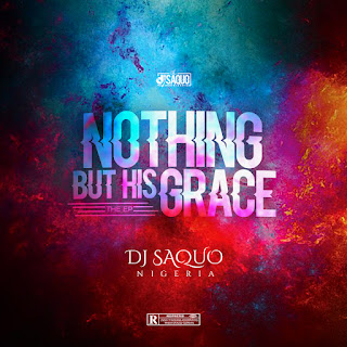 Dj Saquo – Nothing But His Grace
