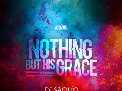 DOWNLOAD EP: Dj Saquo – Nothing But His Grace || @Djsaquoscratch