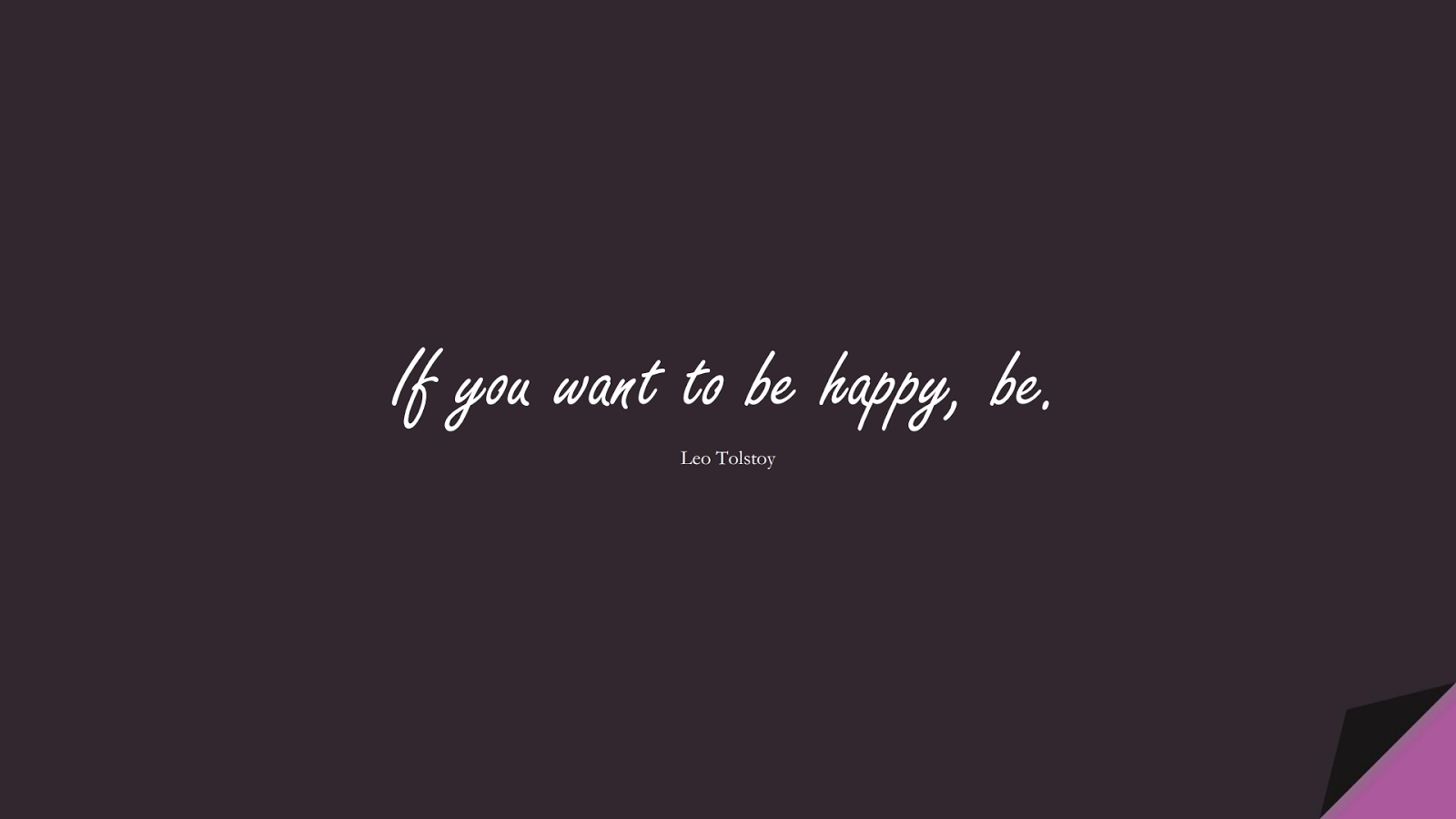 If you want to be happy, be. (Leo Tolstoy);  #HappinessQuotes
