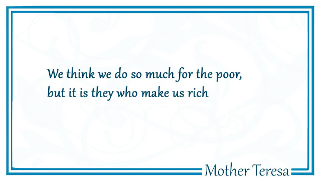 We think we do so much for the poor Mother Teresa famous quote