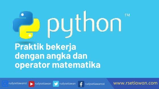 Praktikum python bekerja dengan angka dan operator matematika