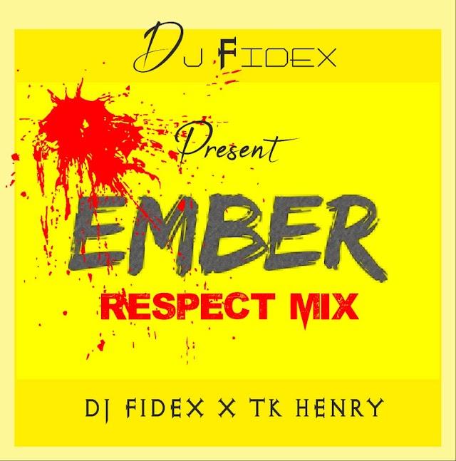 MIXTAPE: Dj FIDEX X TK HENRY_EMBER RESPECT MIX DOWNLOAD