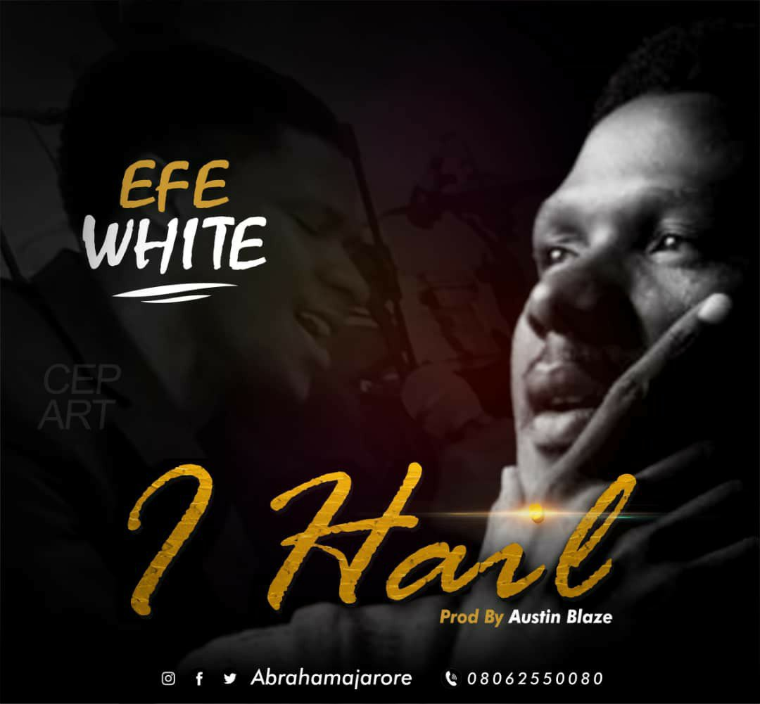 Efe White - I Hail Lyrics & Mp3 Download