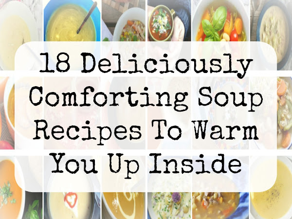 18 Deliciously Comforting Soups To Warm You Up Inside