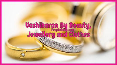 Attraction By Beauty, Jewellery and Clothes