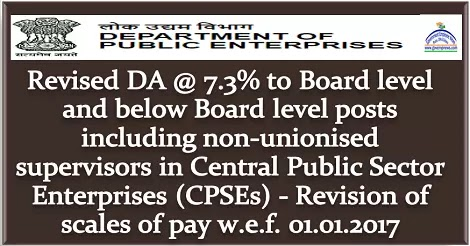 Revised DA @ 7.3% to Board level and below Board level posts including non-unionised supervisors in Central Public Sector Enterprises (CPSEs) – Revision of scales of pay w.e.f. 01.01.2017