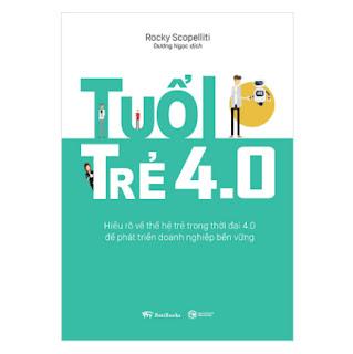 Tuổi Trẻ 4.0: Hiểu Rõ Về Thế Hệ Trẻ Trong Thời Đại 4.0 Để Phát Triển Doanh Nghiệp Bền Vững ebook PDF-EPUB-AWZ3-PRC-MOBI
