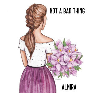 Alnira - Not A Bad Thing