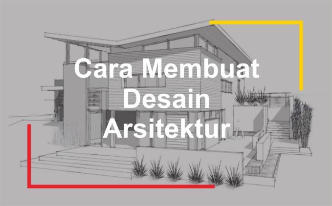cara membuat desain arsitektur