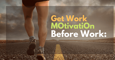 How To Get Work Motivation Before Work?