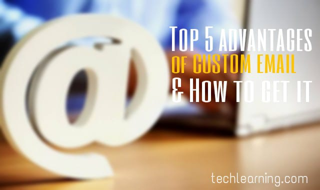 Top 5 Advantages of a Custom Email | How to get a Custom Email?