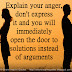 Explain your anger, don't express it and you will immediately open the door to solutions instead of arguments