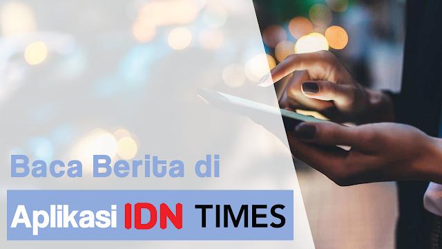 Baca Berita Online Hari Ini di IDN Times