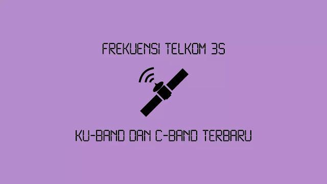 Frekuensi Telkom 3s Ku-Band dan C-Band Terbaru