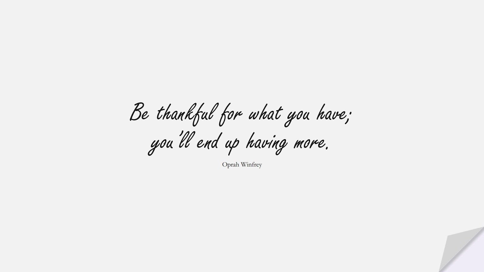 Be thankful for what you have; you'll end up having more. (Oprah Winfrey);  #PositiveQuotes