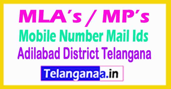 MLA's / MP's Mobile Mail ids Adilabad District Telangana State