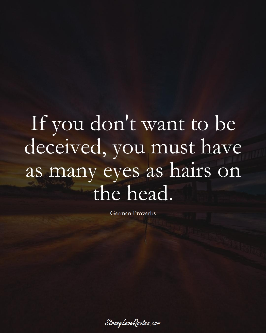 If you don't want to be deceived, you must have as many eyes as hairs on the head. (German Sayings);  #EuropeanSayings