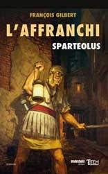 Sparteolus. Tome 1 : L'affranchi