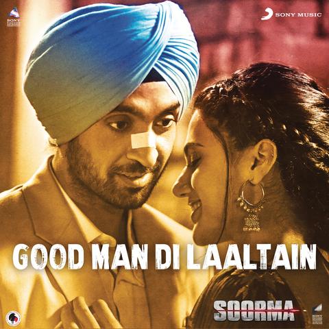 Good Man Di Laaltain - Soorma (2018)