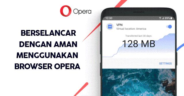 Internetan Aman Menggunakan VPN Opera Gratis!